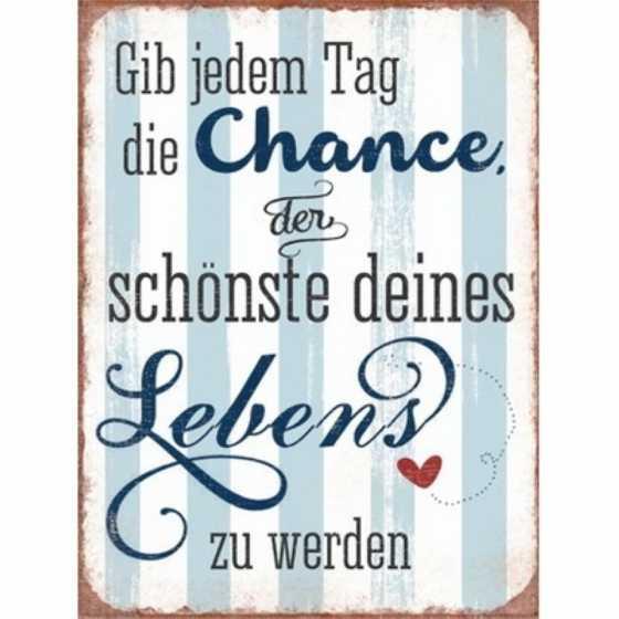 """Schild """"Gib jedem Tag die Chance"""""""