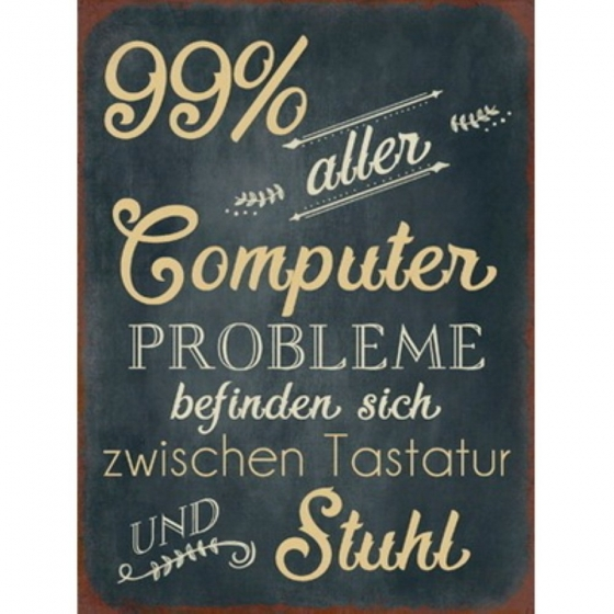 """Schild """"99 % aller Computer Probleme"""""""